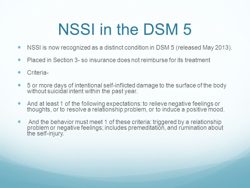 NSSI in the DSM 5 NSSI is now recognized as a distinct condition in DSM 5 (released May 2013).