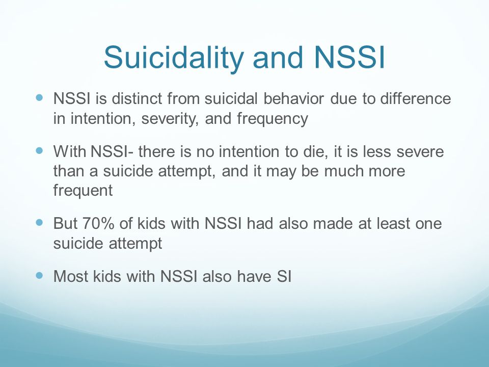 Suicidality and NSSI NSSI is distinct from suicidal behavior due to difference in intention, severity, and frequency.
