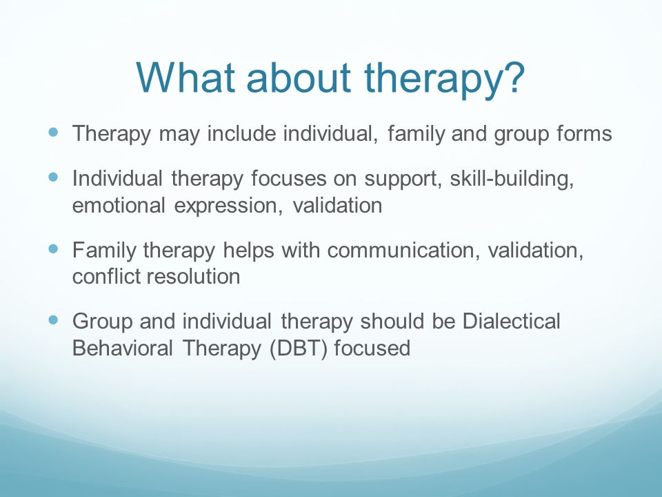 What about therapy Therapy may include individual, family and group forms.