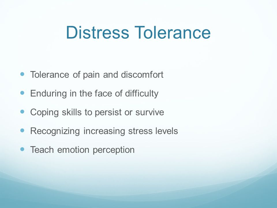 Distress Tolerance Tolerance of pain and discomfort