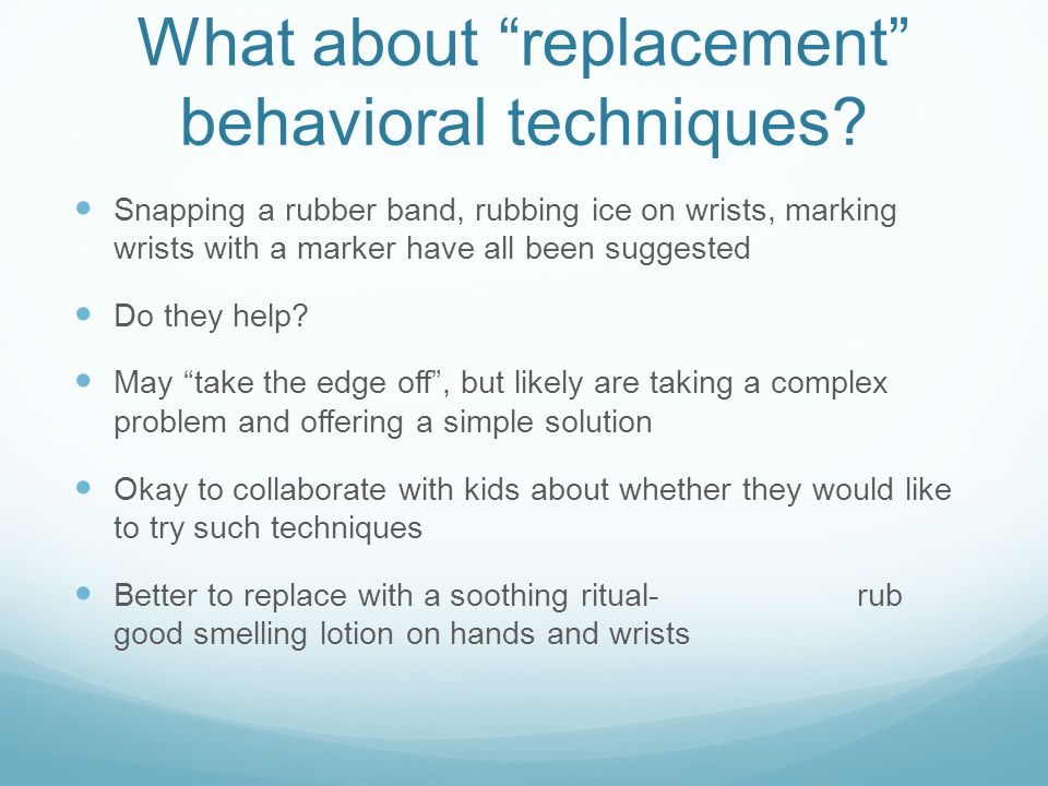What about replacement behavioral techniques
