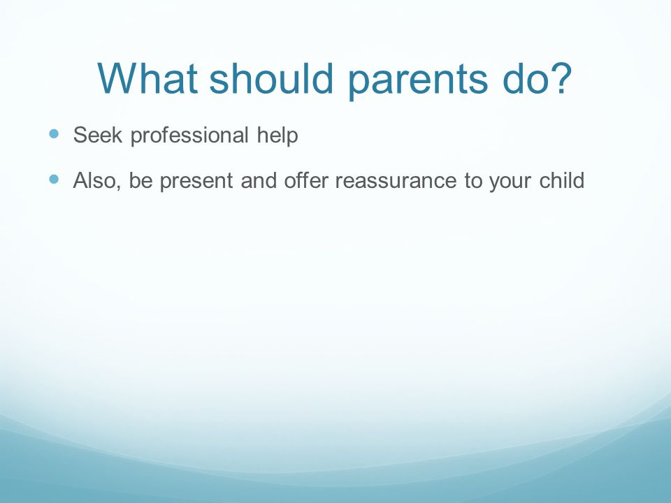What should parents do Seek professional help
