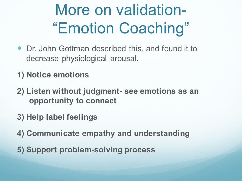 More on validation- Emotion Coaching