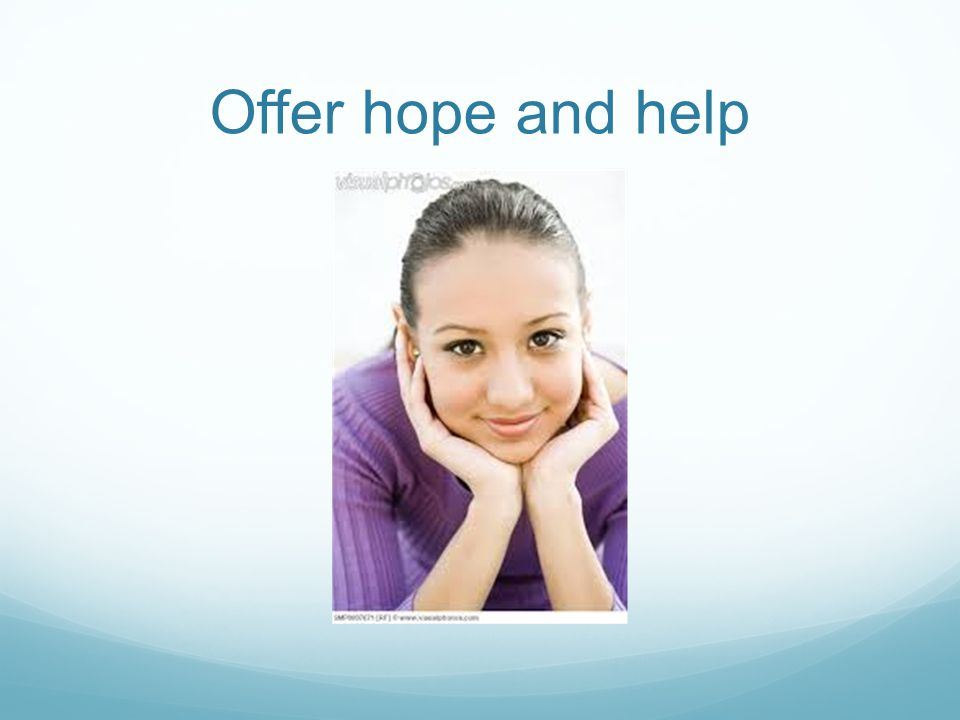 Offer hope and help