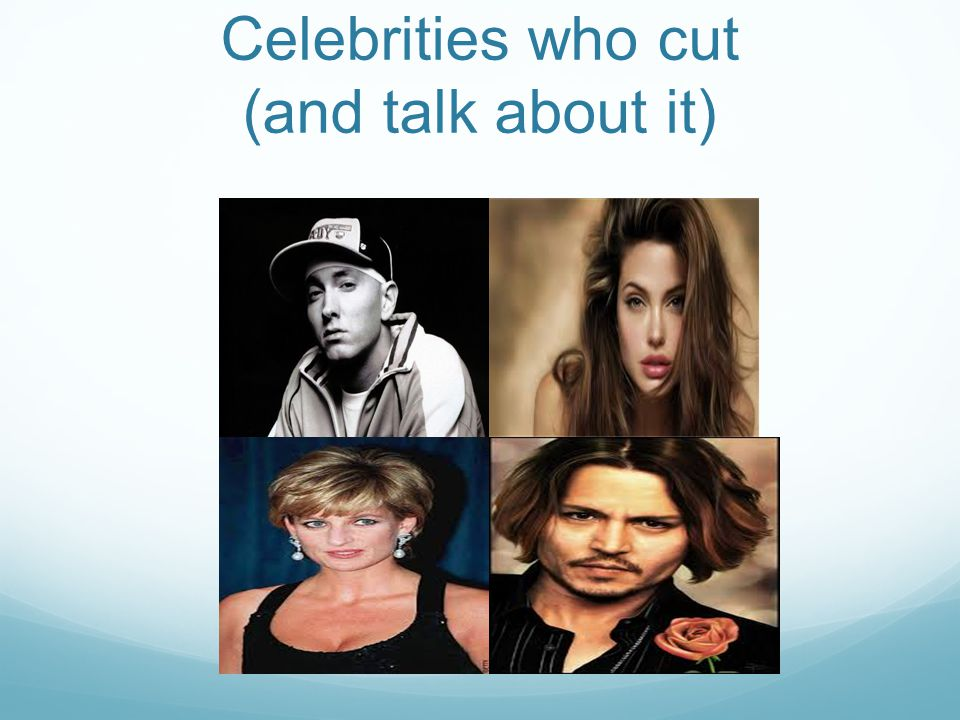 Celebrities who cut (and talk about it)
