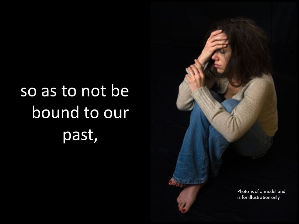so as to not be bound to our past,