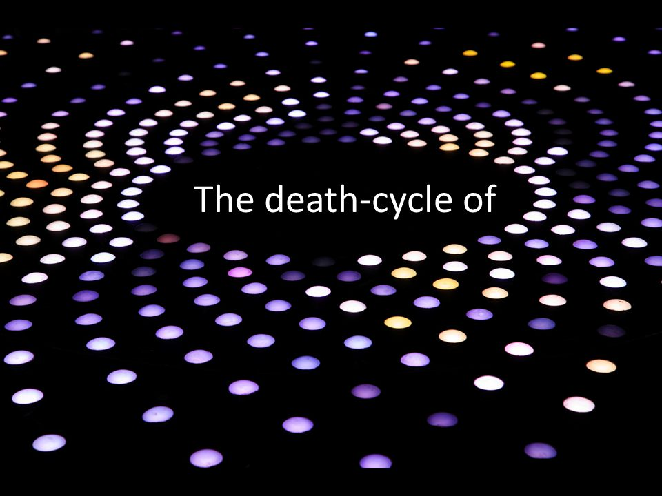 The death-cycle of