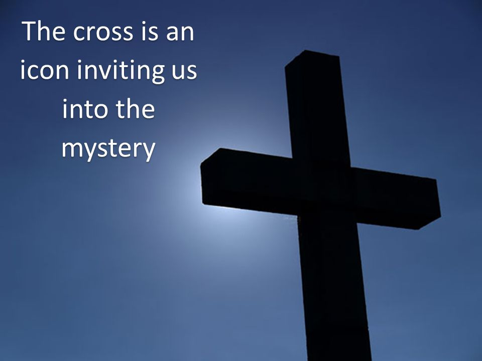 The cross is an icon inviting us into the mystery