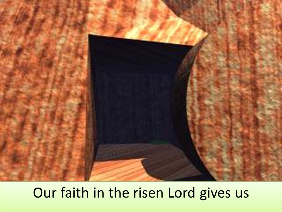 Our faith in the risen Lord gives us