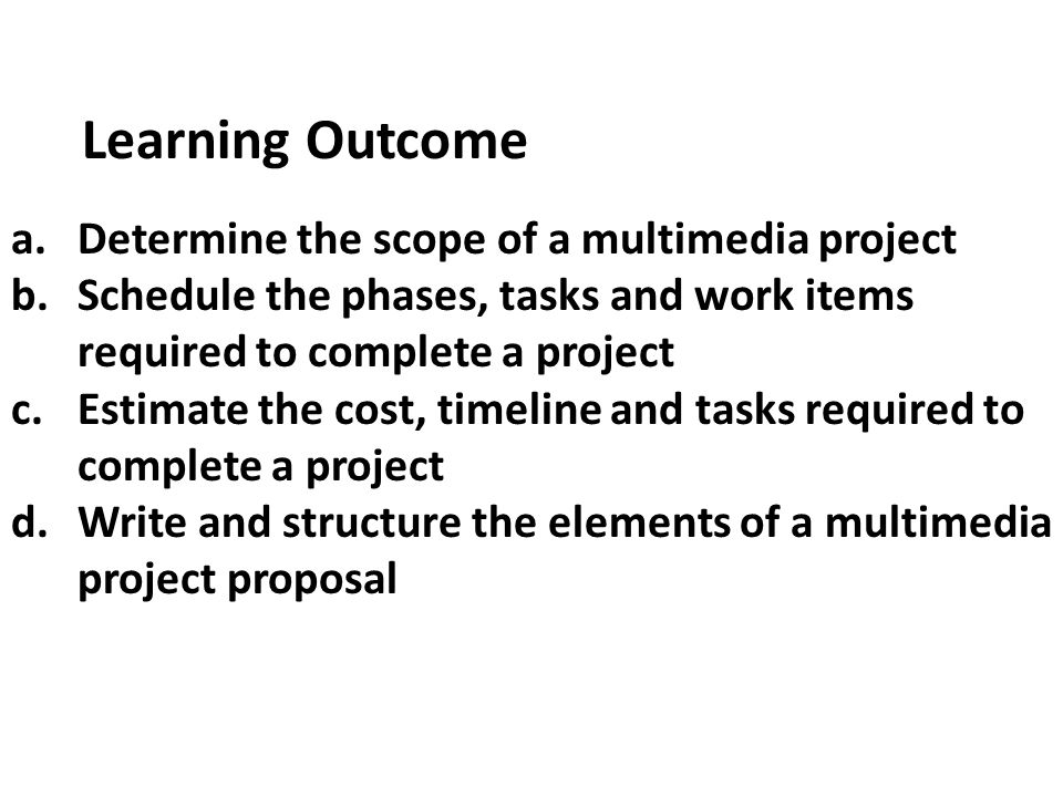 Learning Outcome Determine the scope of a multimedia project