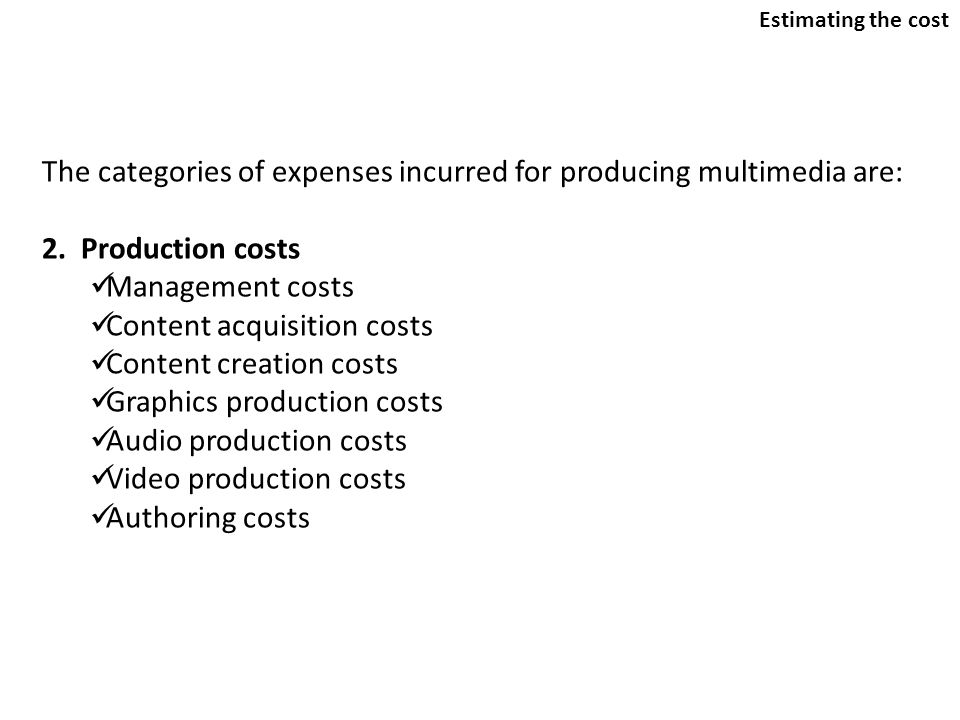 The categories of expenses incurred for producing multimedia are:
