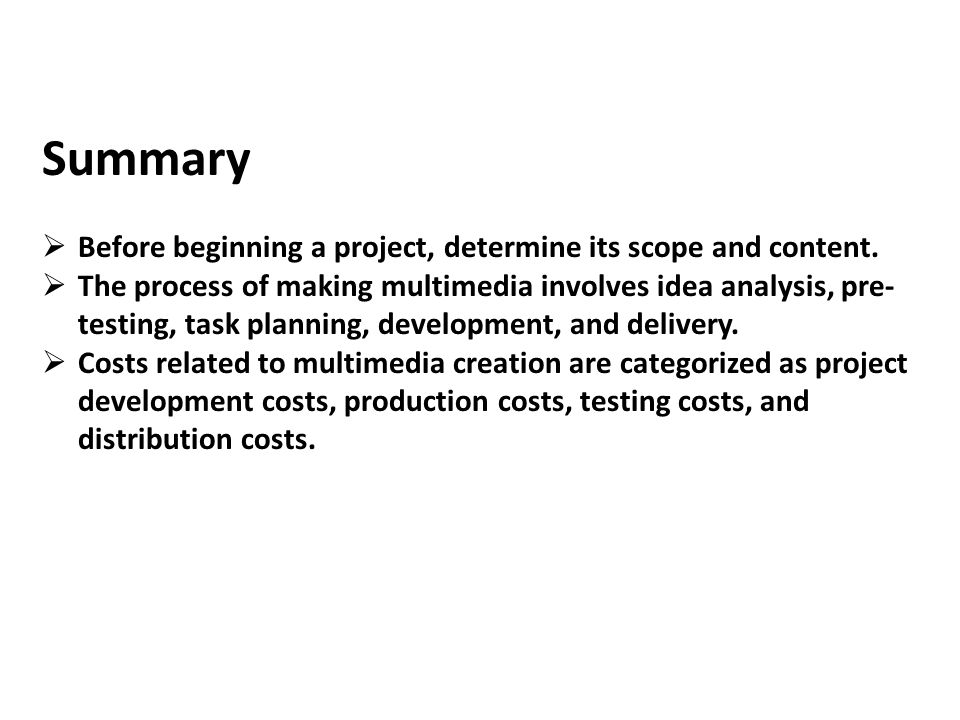 Summary Before beginning a project, determine its scope and content.