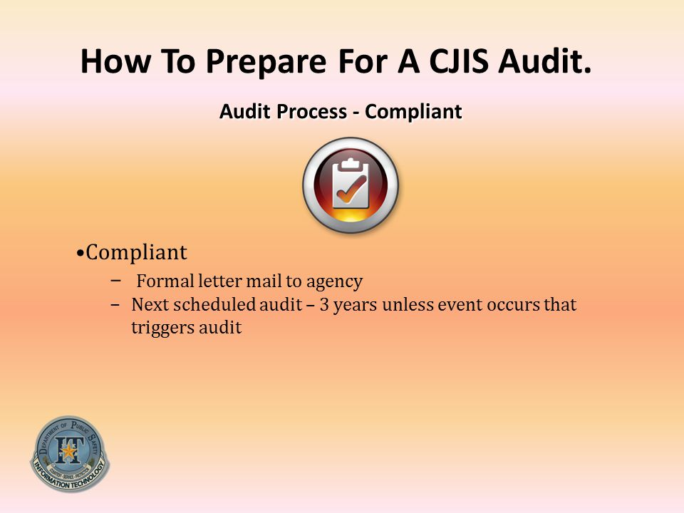 How To Prepare For A CJIS Audit. Audit Process - Compliant