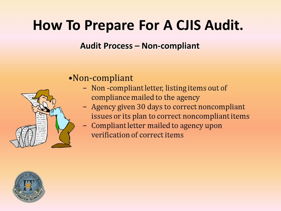 How To Prepare For A CJIS Audit. Audit Process – Non-compliant