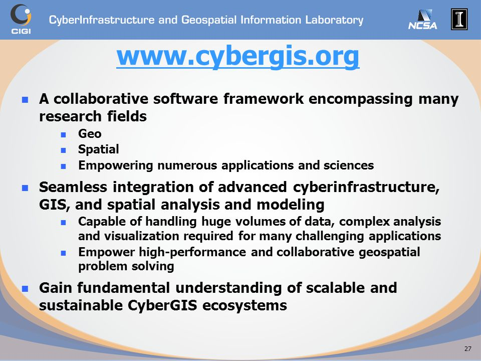 www.cybergis.org A collaborative software framework encompassing many research fields. Geo. Spatial.