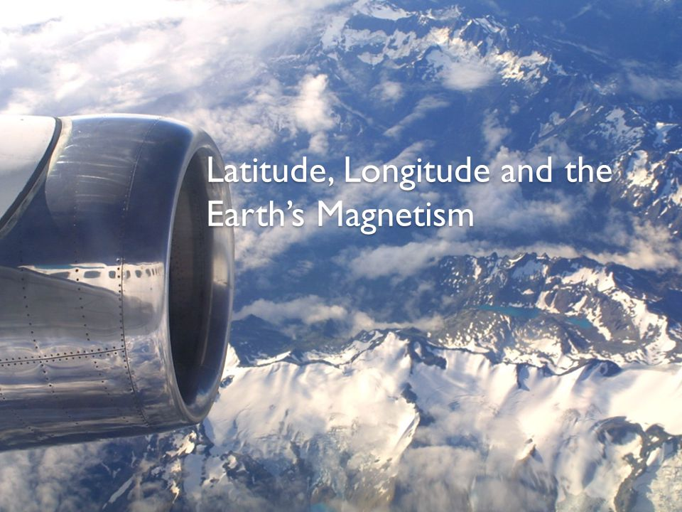Latitude, Longitude and the Earth's Magnetism