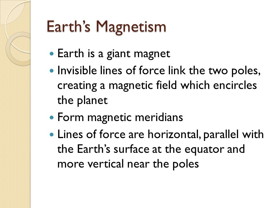 Earth's Magnetism Earth is a giant magnet