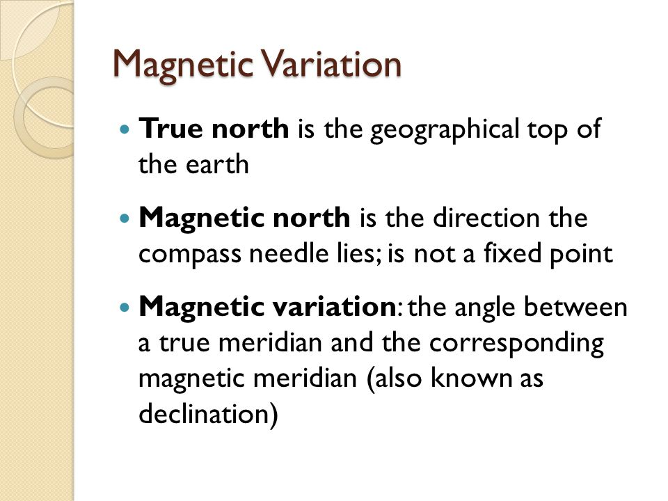 Magnetic Variation True north is the geographical top of the earth