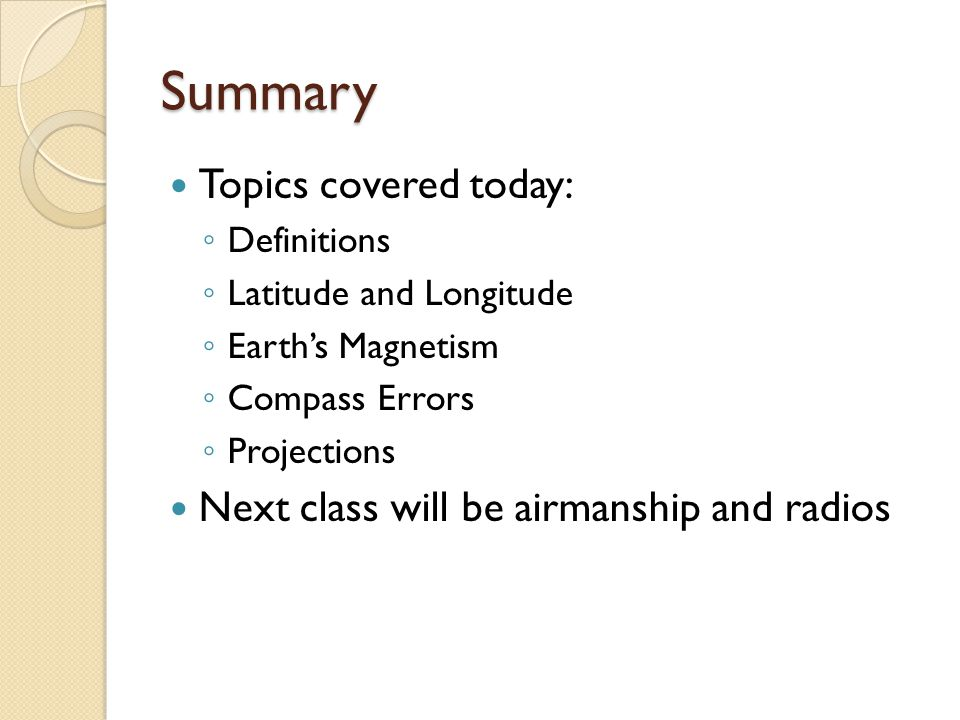 Summary Topics covered today: Next class will be airmanship and radios