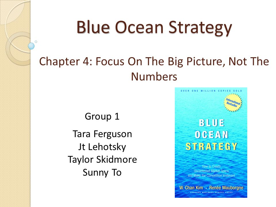 Blue Ocean Strategy Chapter 4: Focus On The Big Picture, Not The Numbers