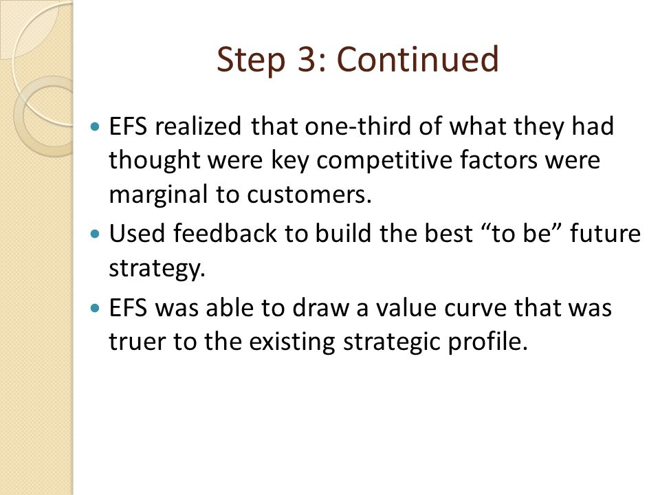 Step 3: Continued EFS realized that one-third of what they had thought were key competitive factors were marginal to customers.