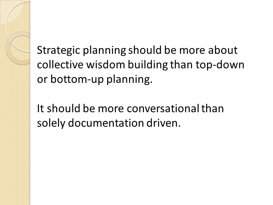 Strategic planning should be more about collective wisdom building than top-down or bottom-up planning.