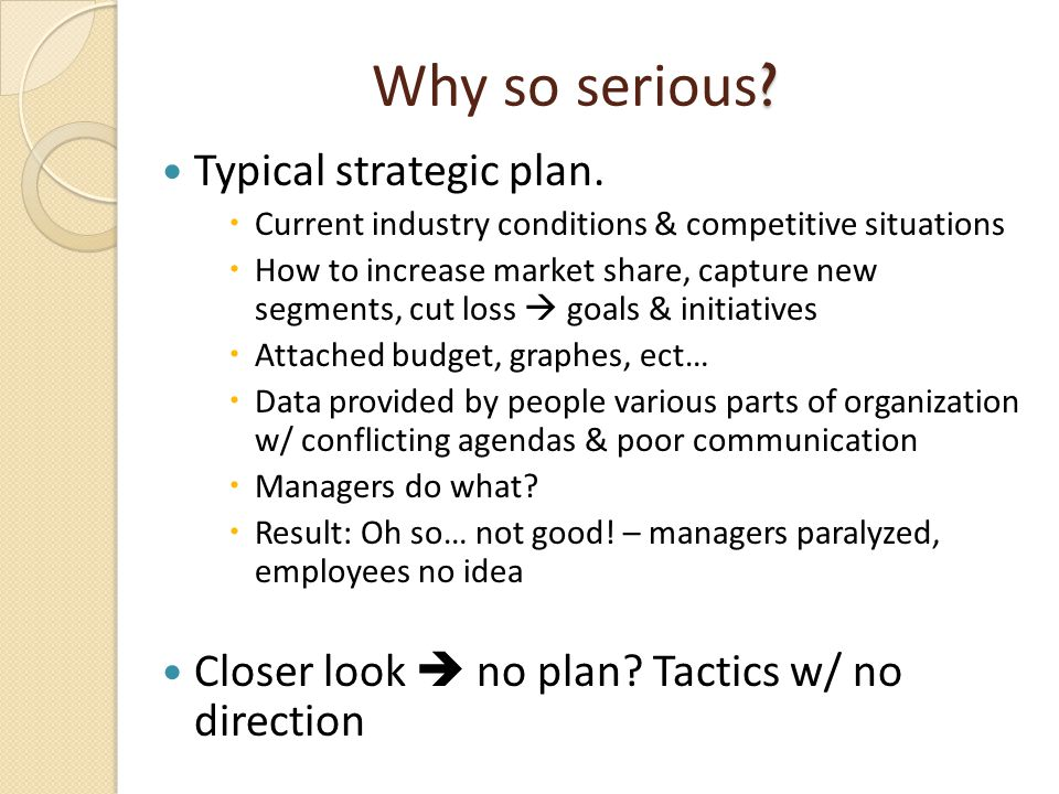 Why so serious Typical strategic plan.