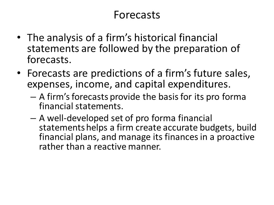 Forecasts The analysis of a firm's historical financial statements are followed by the preparation of forecasts.