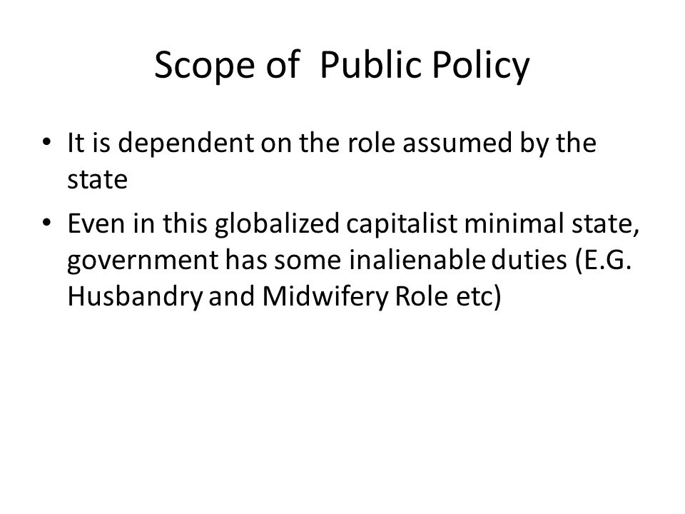 Scope of Public Policy It is dependent on the role assumed by the state.