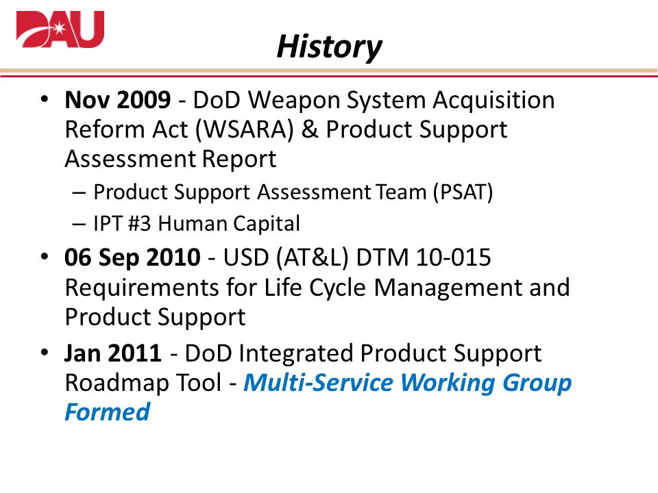 History Nov 2009 - DoD Weapon System Acquisition Reform Act (WSARA) & Product Support Assessment Report.