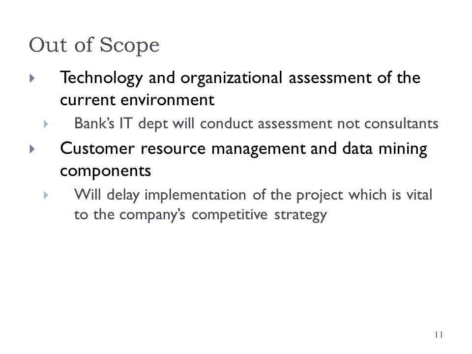 Out of Scope Technology and organizational assessment of the current environment. Bank's IT dept will conduct assessment not consultants.
