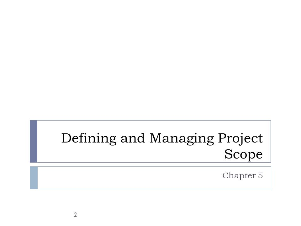 Defining and Managing Project Scope