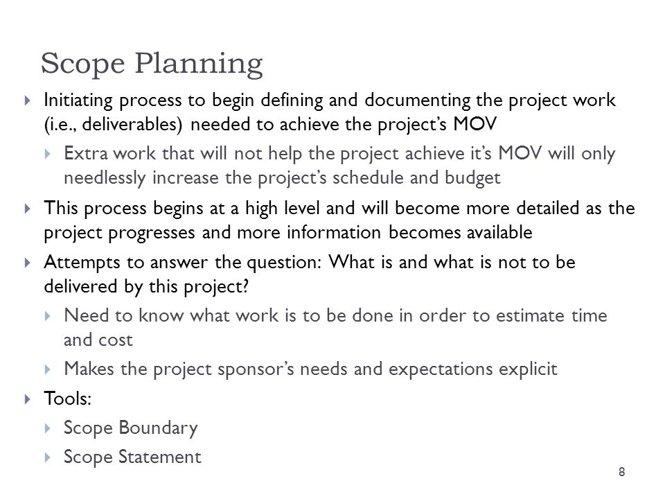 Scope Planning Initiating process to begin defining and documenting the project work (i.e., deliverables) needed to achieve the project's MOV.