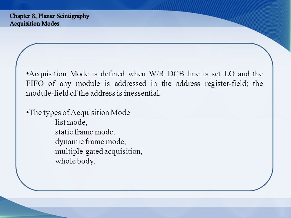 The types of Acquisition Mode list mode, static frame mode,