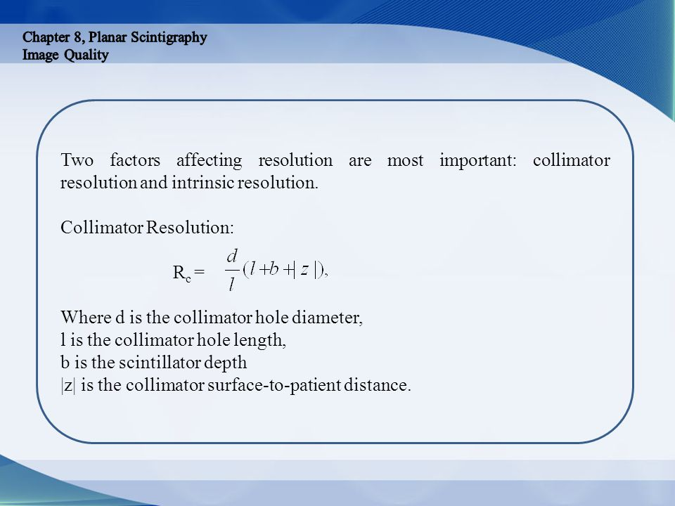 Collimator Resolution: Rc = Where d is the collimator hole diameter,