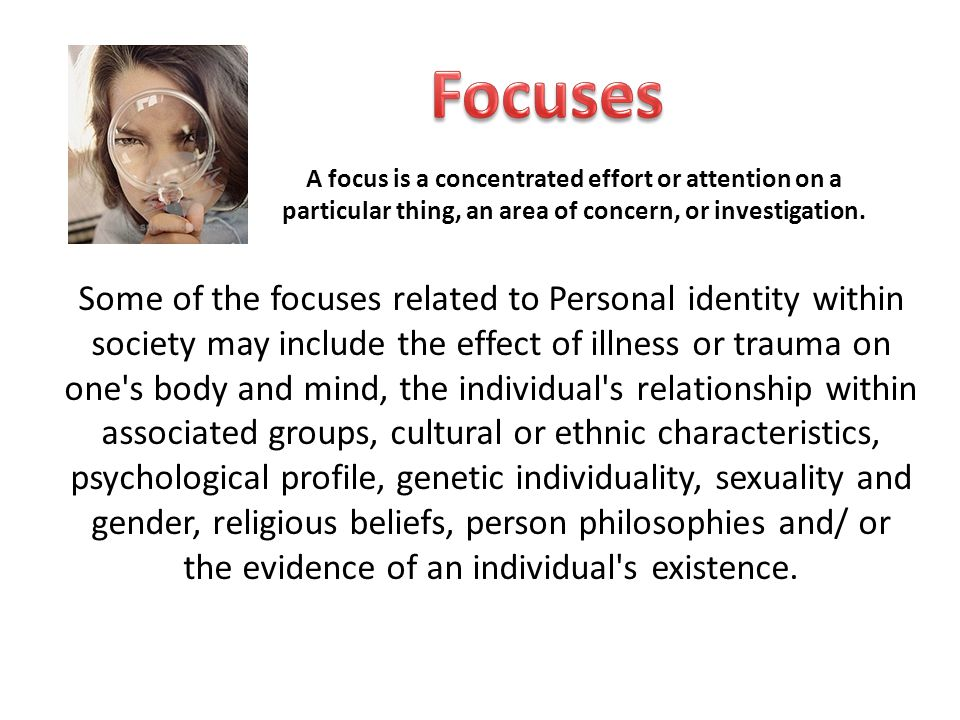 Focuses A focus is a concentrated effort or attention on a particular thing, an area of concern, or investigation.