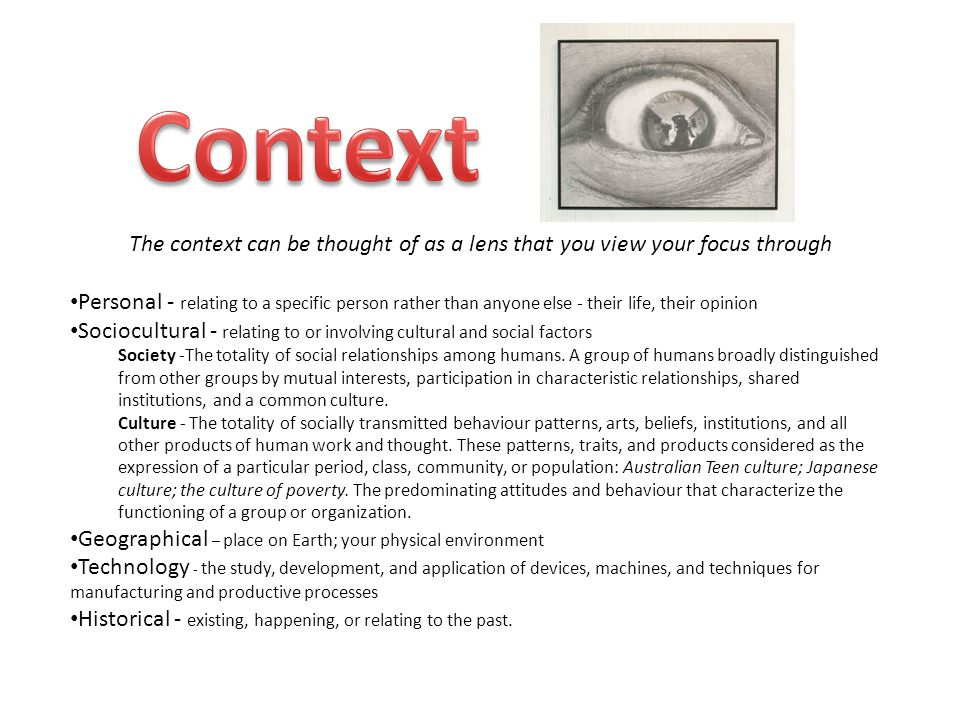 Context The context can be thought of as a lens that you view your focus through.
