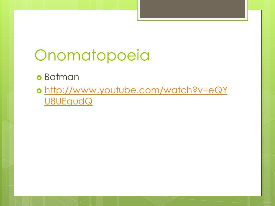Onomatopoeia Batman http://www.youtube.com/watch v=eQYU8UEgudQ