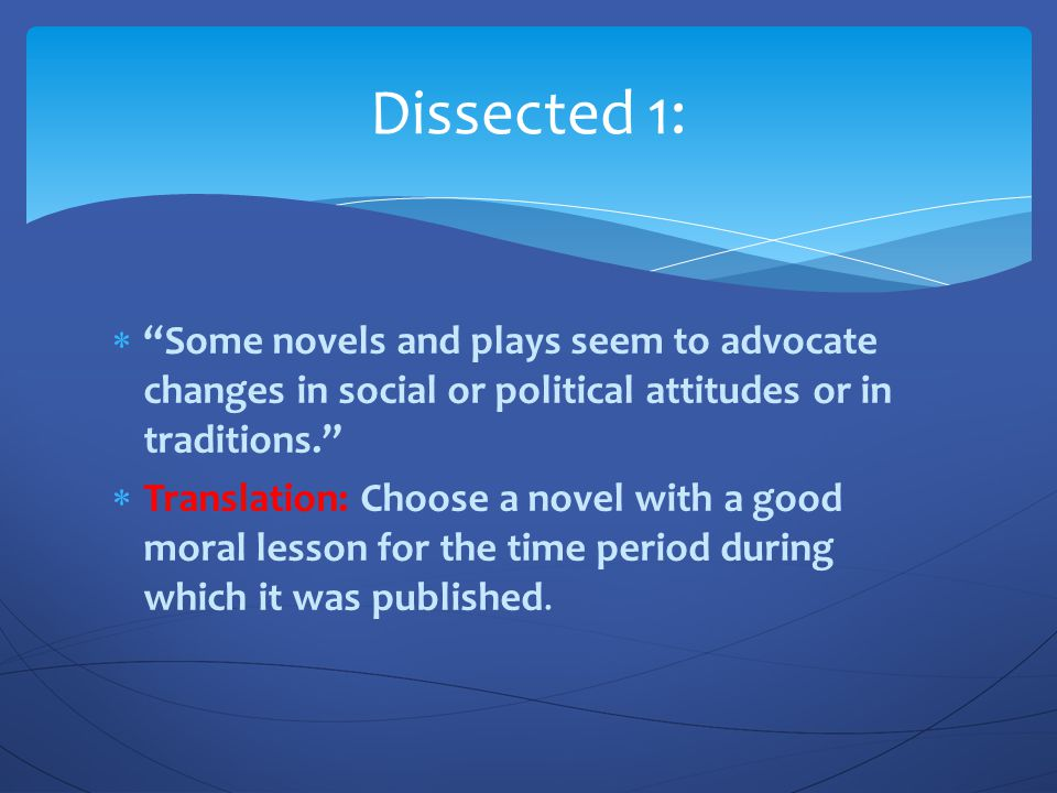 Dissected 1: Some novels and plays seem to advocate changes in social or political attitudes or in traditions.