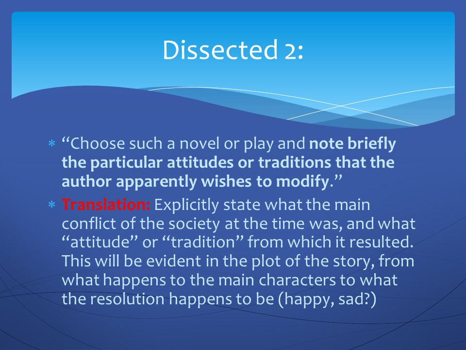 Dissected 2: Choose such a novel or play and note briefly the particular attitudes or traditions that the author apparently wishes to modify.