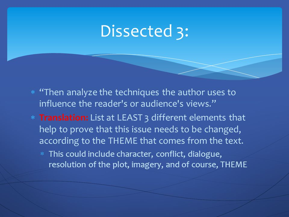 Dissected 3: Then analyze the techniques the author uses to influence the reader s or audience s views.