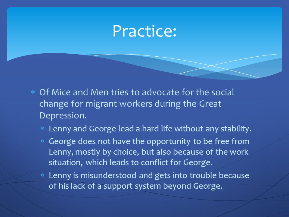 Practice: Of Mice and Men tries to advocate for the social change for migrant workers during the Great Depression.