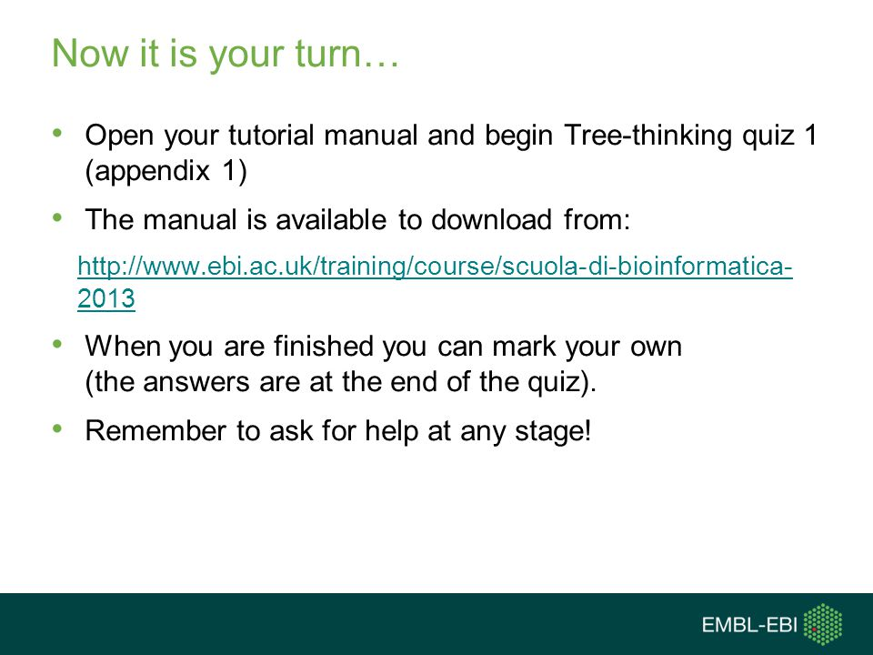 Now it is your turn… Open your tutorial manual and begin Tree-thinking quiz 1 (appendix 1) The manual is available to download from: