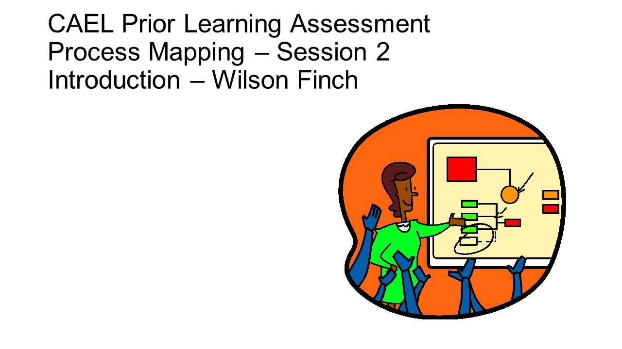 CAEL Prior Learning Assessment Process Mapping – Session 2 Introduction – Wilson Finch