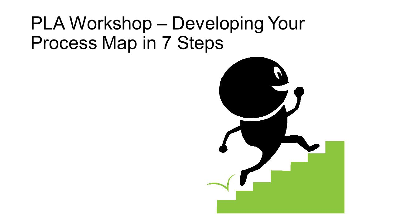 PLA Workshop – Developing Your Process Map in 7 Steps
