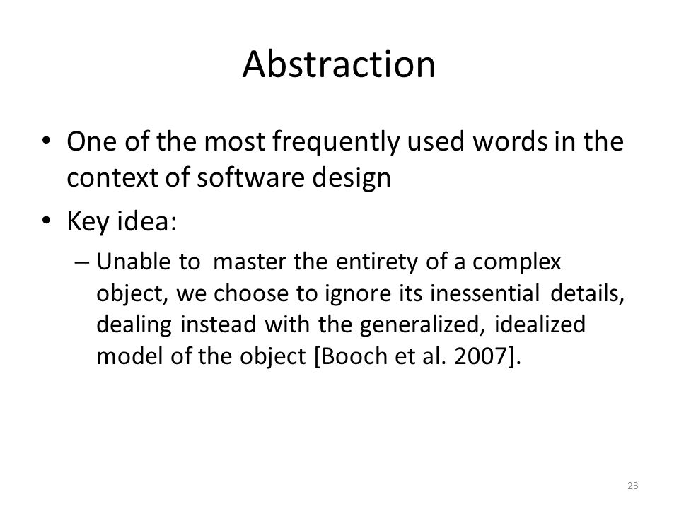 Abstraction One of the most frequently used words in the context of software design. Key idea: