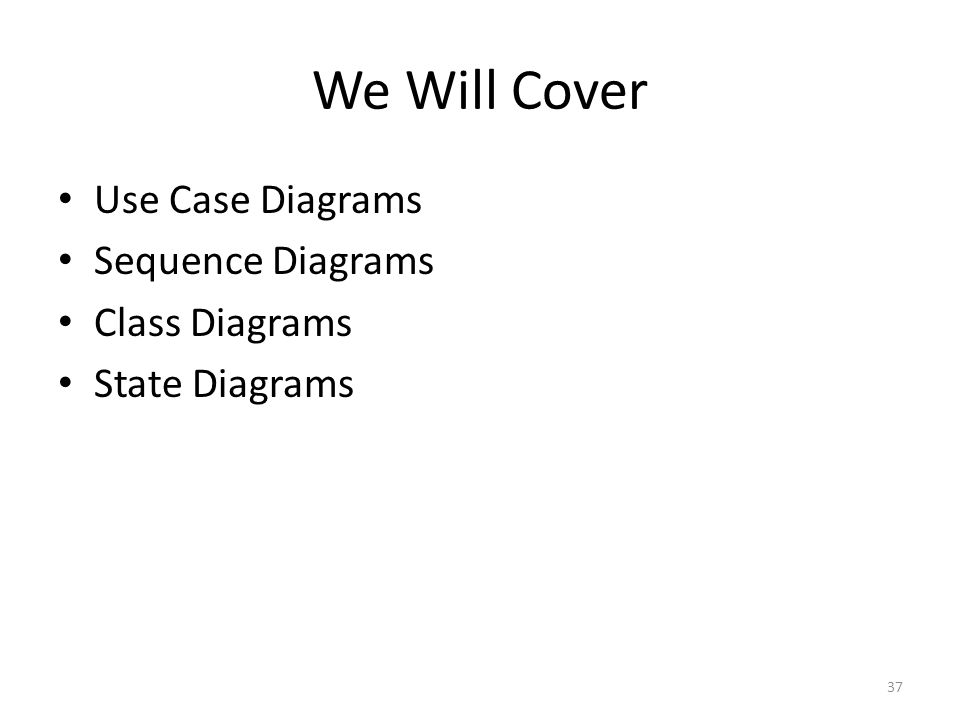 We Will Cover Use Case Diagrams Sequence Diagrams Class Diagrams