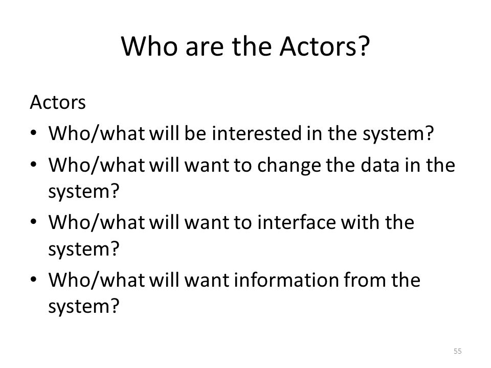 Who are the Actors Actors Who/what will be interested in the system