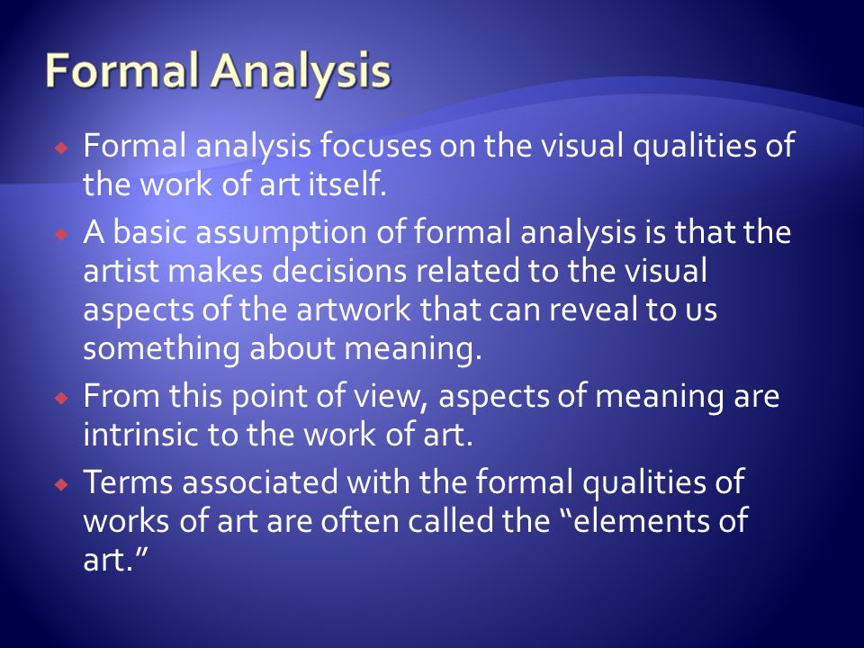Formal Analysis Formal analysis focuses on the visual qualities of the work of art itself.