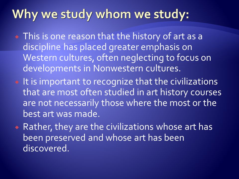 Why we study whom we study: